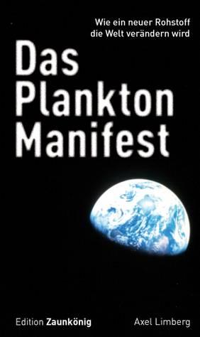 Das Plankton-Manifest – Wie ein neuer Rohstoff die Welt verändern wird
